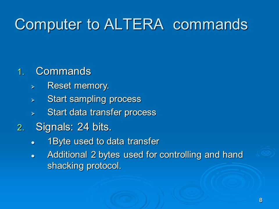 8 Computer to ALTERA commands 1. Commands  Reset memory.