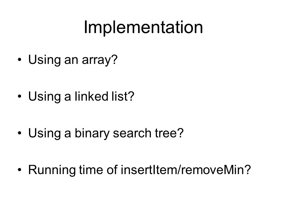 Implementation Using an array. Using a linked list.
