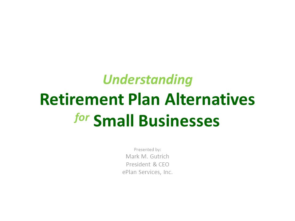 Understanding Retirement Plan Alternatives For Small Businesses