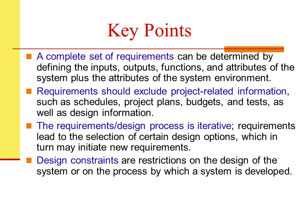 Key Points A complete set of requirements can be determined by defining the inputs, outputs, functions, and attributes of the system plus the attributes of the system environment.