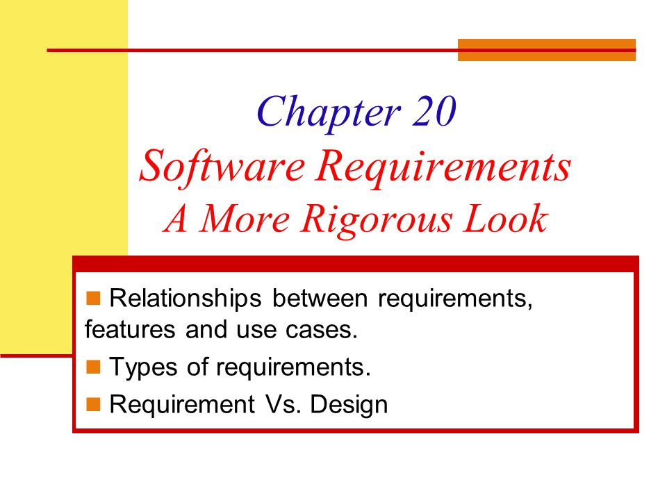 Chapter 20 Software Requirements A More Rigorous Look Relationships between requirements, features and use cases.
