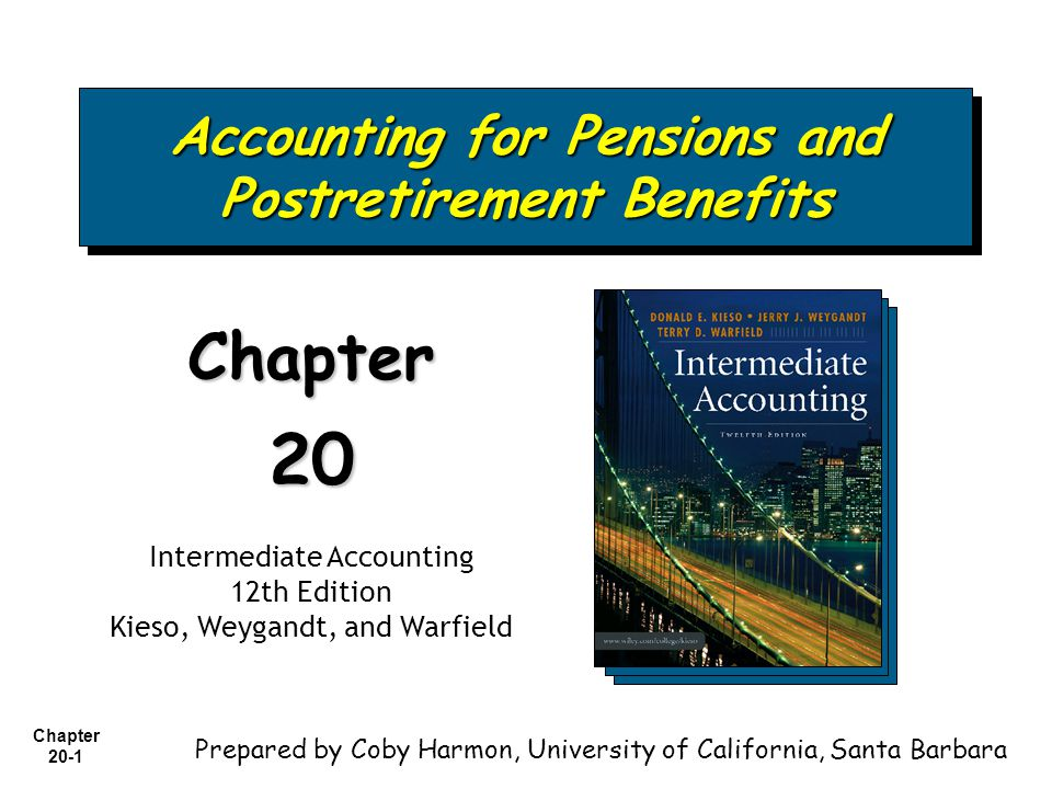 Chapter 20-1 Accounting for Pensions and Postretirement Benefits Chapter20 Intermediate Accounting 12th Edition Kieso, Weygandt, and Warfield Prepared by Coby Harmon, University of California, Santa Barbara