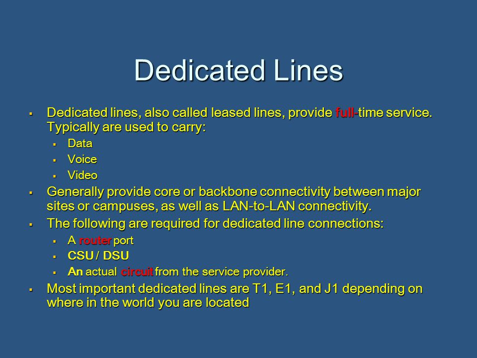 Dedicated Lines  Dedicated lines, also called leased lines, provide full-time service.