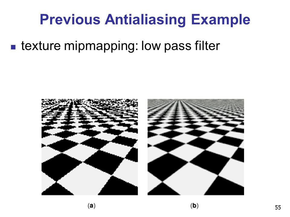 55 Previous Antialiasing Example texture mipmapping: low pass filter