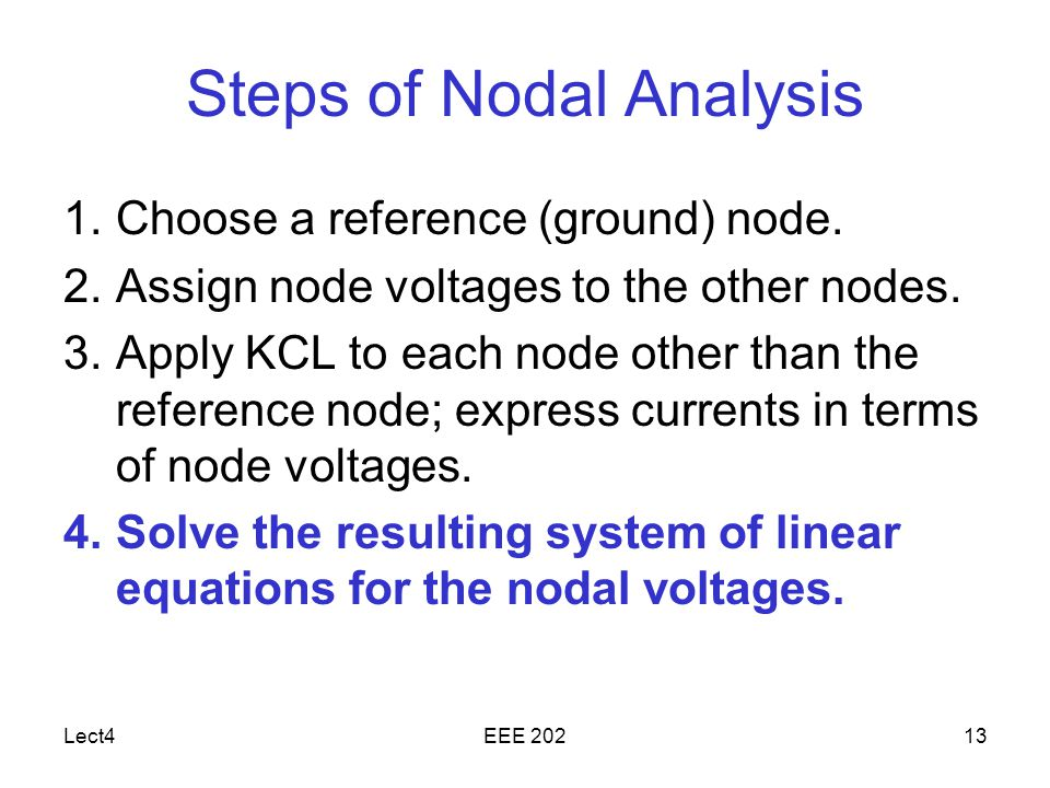 Lect4EEE Steps of Nodal Analysis 1.Choose a reference (ground) node.