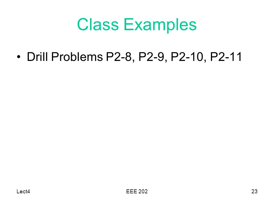 Lect4EEE Class Examples Drill Problems P2-8, P2-9, P2-10, P2-11