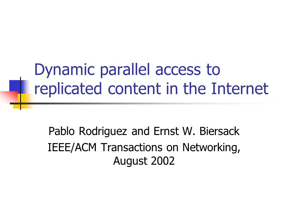 Dynamic parallel access to replicated content in the Internet Pablo Rodriguez and Ernst W.