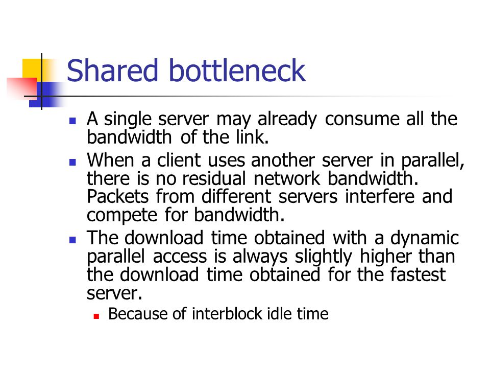 Shared bottleneck A single server may already consume all the bandwidth of the link.