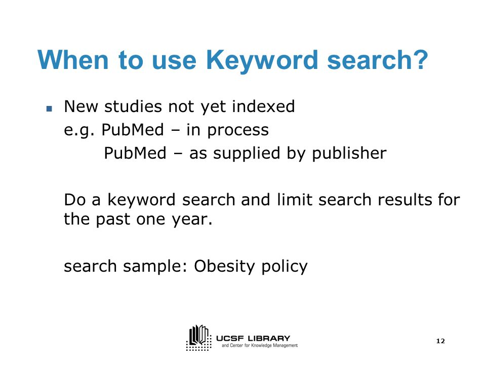 12 When to use Keyword search. New studies not yet indexed e.g.