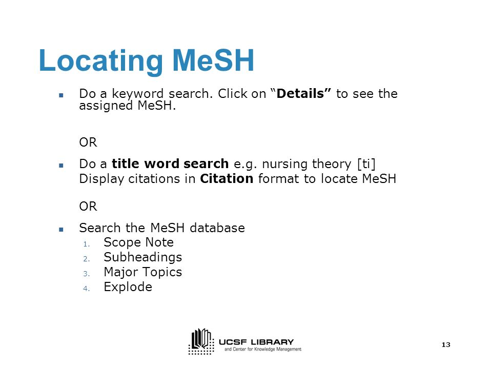13 Locating MeSH Do a keyword search. Click on Details to see the assigned MeSH.