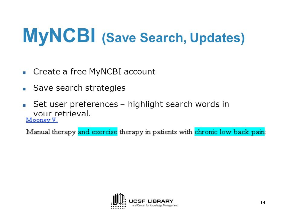 14 MyNCBI (Save Search, Updates) Create a free MyNCBI account Save search strategies Set user preferences – highlight search words in your retrieval.