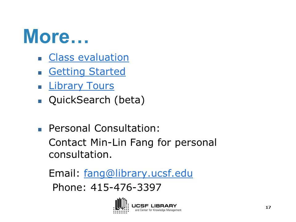 17 More… Class evaluation Getting Started Library Tours QuickSearch (beta) Personal Consultation: Contact Min-Lin Fang for personal consultation.