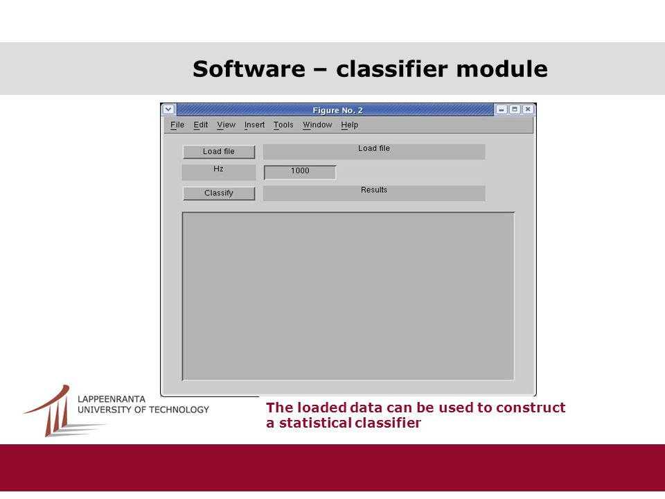 Software – classifier module The loaded data can be used to construct a statistical classifier