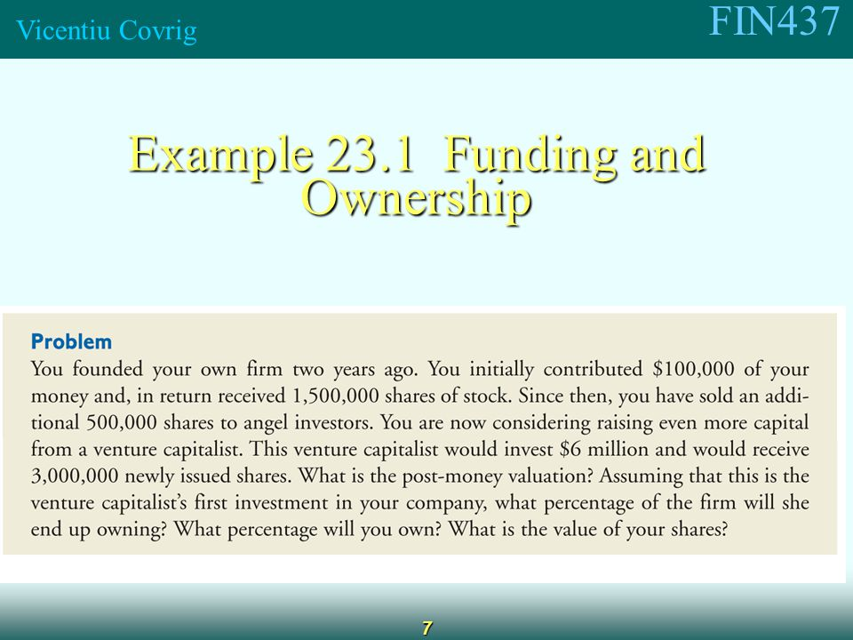 FIN437 Vicentiu Covrig 7 Example 23.1 Funding and Ownership