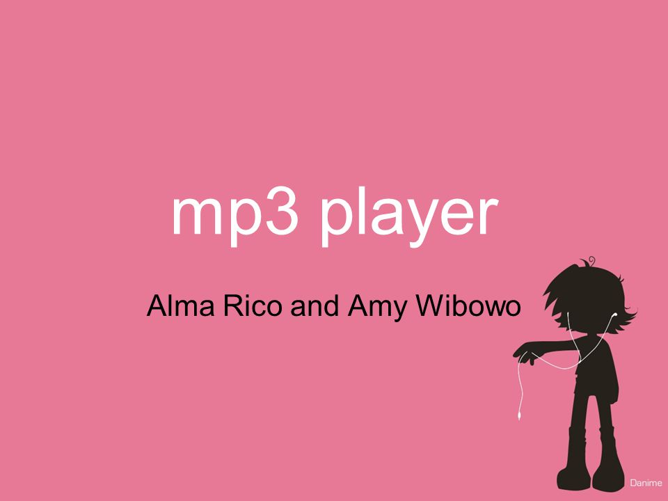 Mp3 player Alma Rico and Amy Wibowo  functionality Audio –Play mp3's