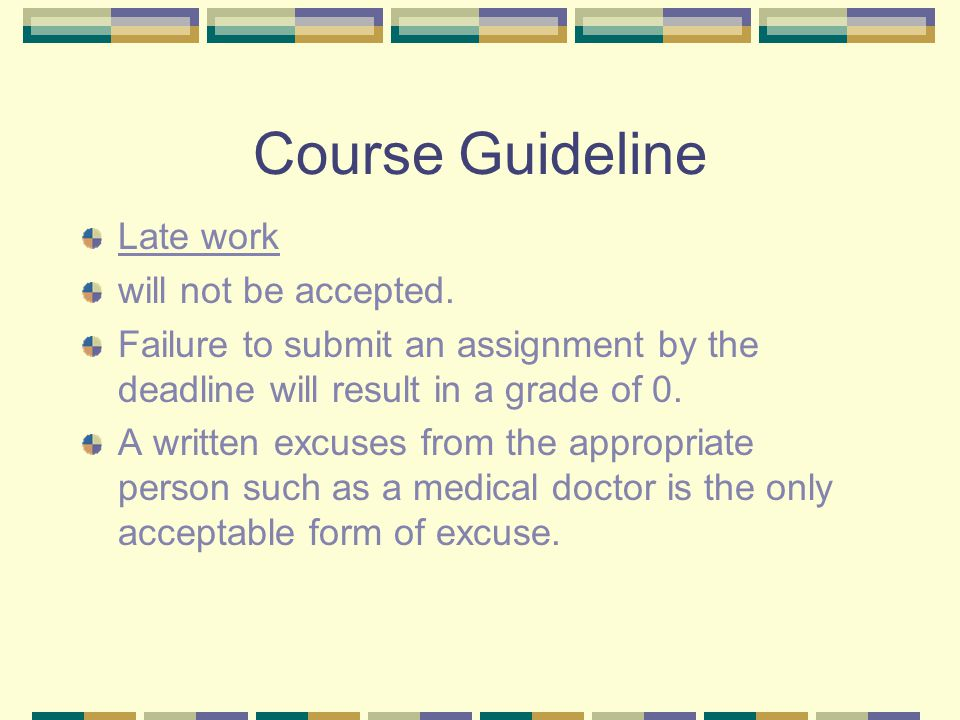 Course Guideline Late work will not be accepted.