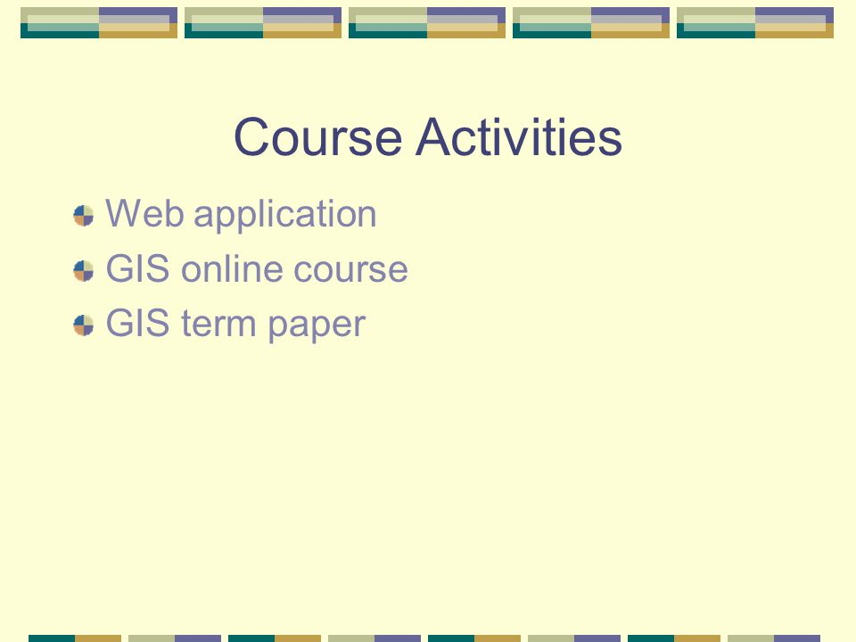 Course Activities Web application GIS online course GIS term paper