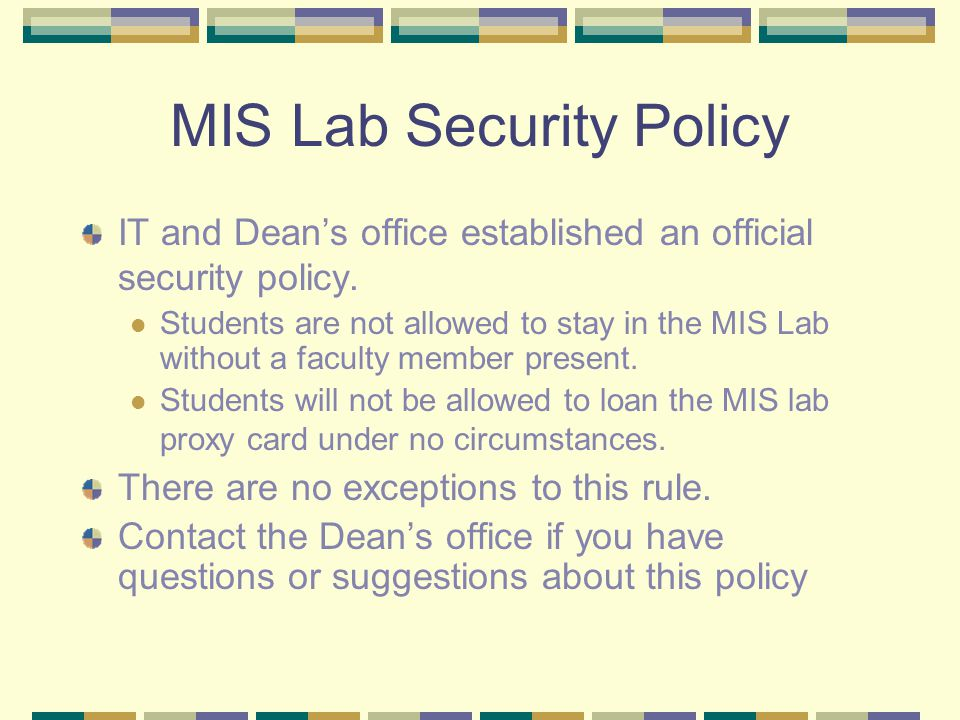 MIS Lab Security Policy IT and Dean's office established an official security policy.