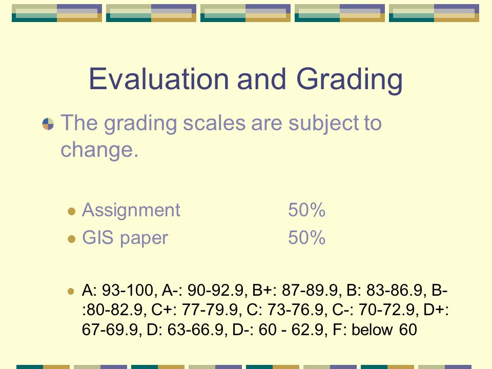 Evaluation and Grading The grading scales are subject to change.