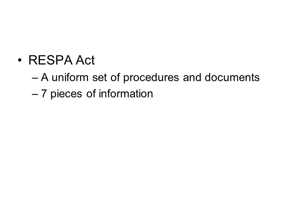 RESPA Act –A uniform set of procedures and documents –7 pieces of information
