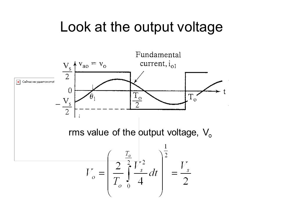 Look at the output voltage rms value of the output voltage, V o