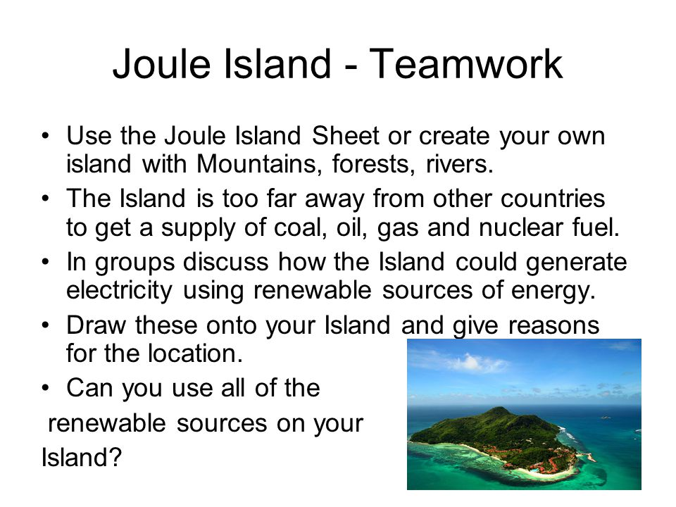 Joule Island - Teamwork Use the Joule Island Sheet or create your own island with Mountains, forests, rivers.