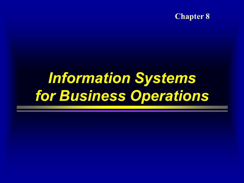 Information Systems for Business Operations Chapter 8