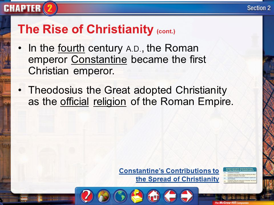 Section 2 In the fourth century A.D., the Roman emperor Constantine became the first Christian emperor.