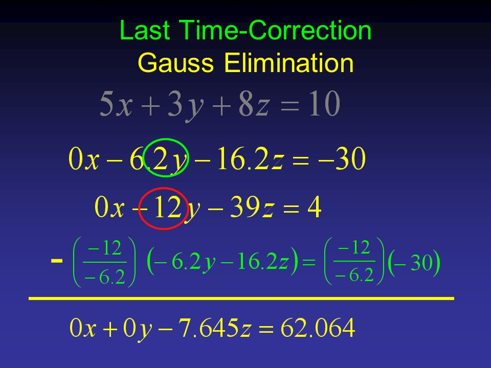 Last Time-Correction Gauss Elimination -
