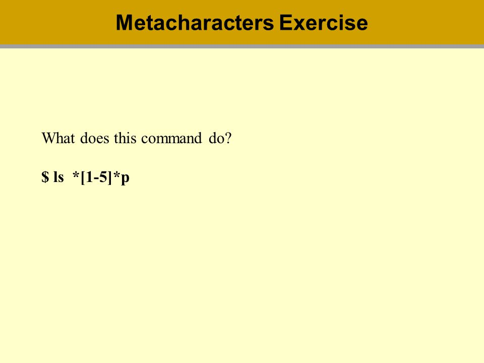 What does this command do $ ls *[1-5]*p Metacharacters Exercise