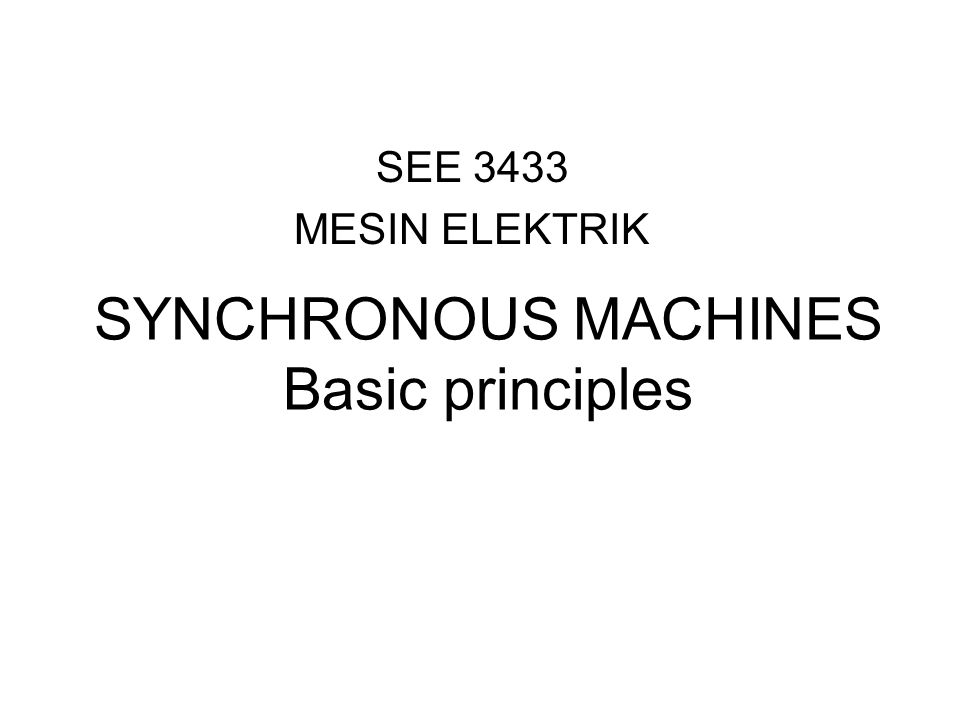 SEE 3433 MESIN ELEKTRIK SYNCHRONOUS MACHINES Basic principles