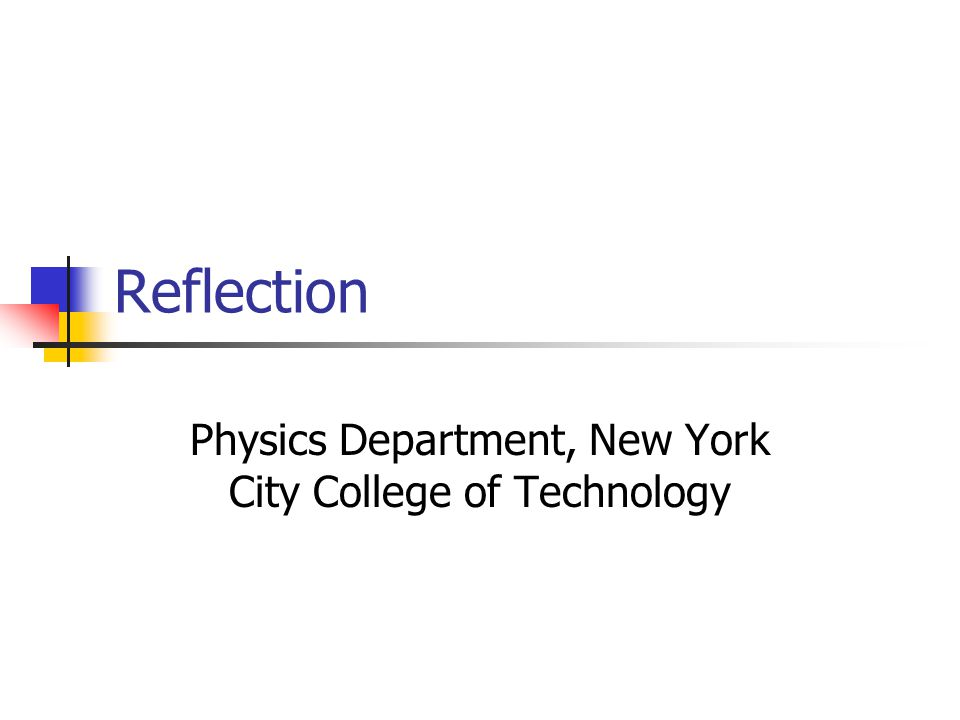 Reflection Physics Department, New York City College of Technology