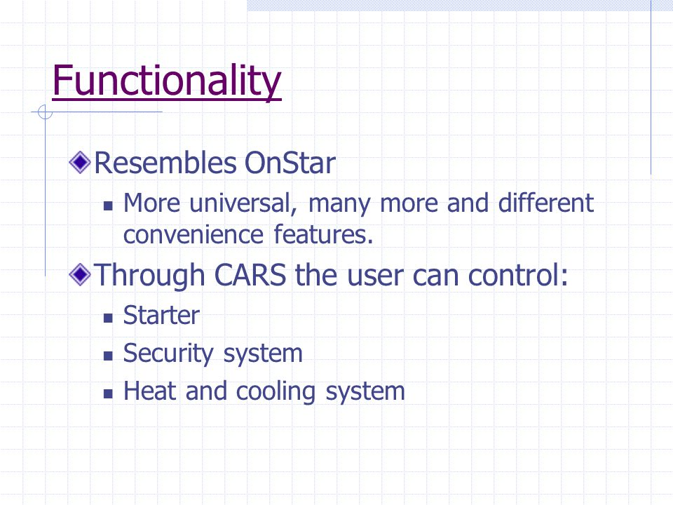 Functionality Resembles OnStar More universal, many more and different convenience features.