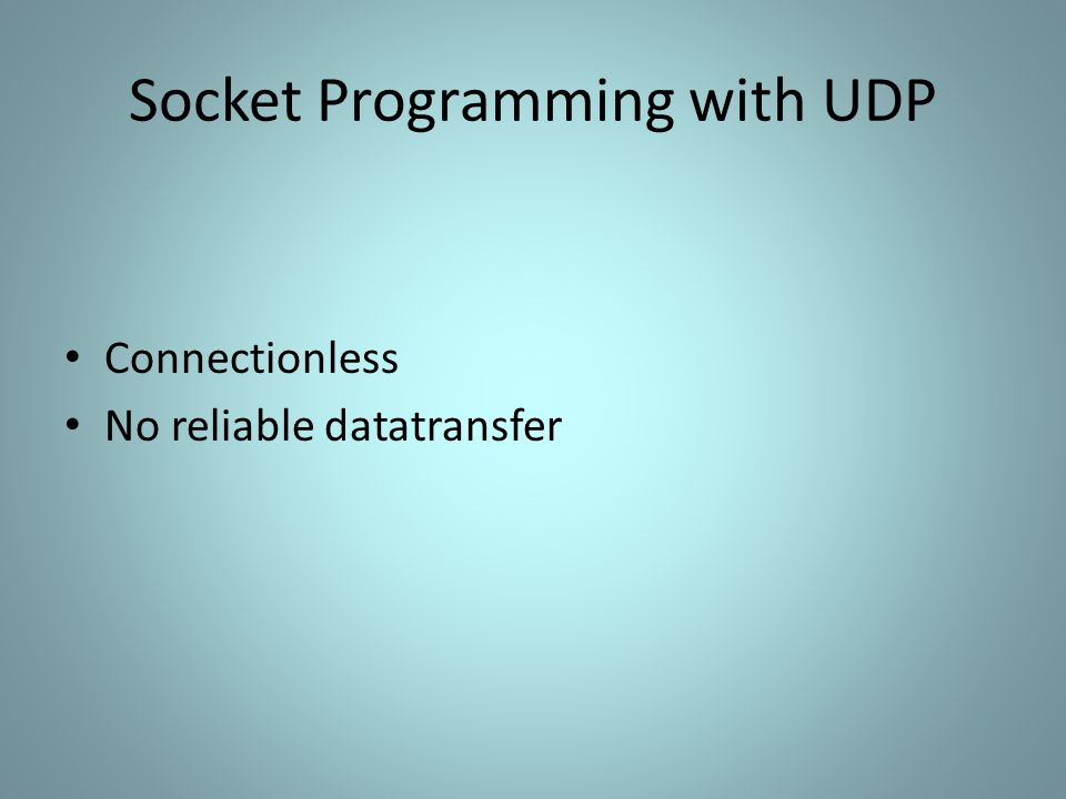 Socket Programming with UDP Connectionless No reliable datatransfer