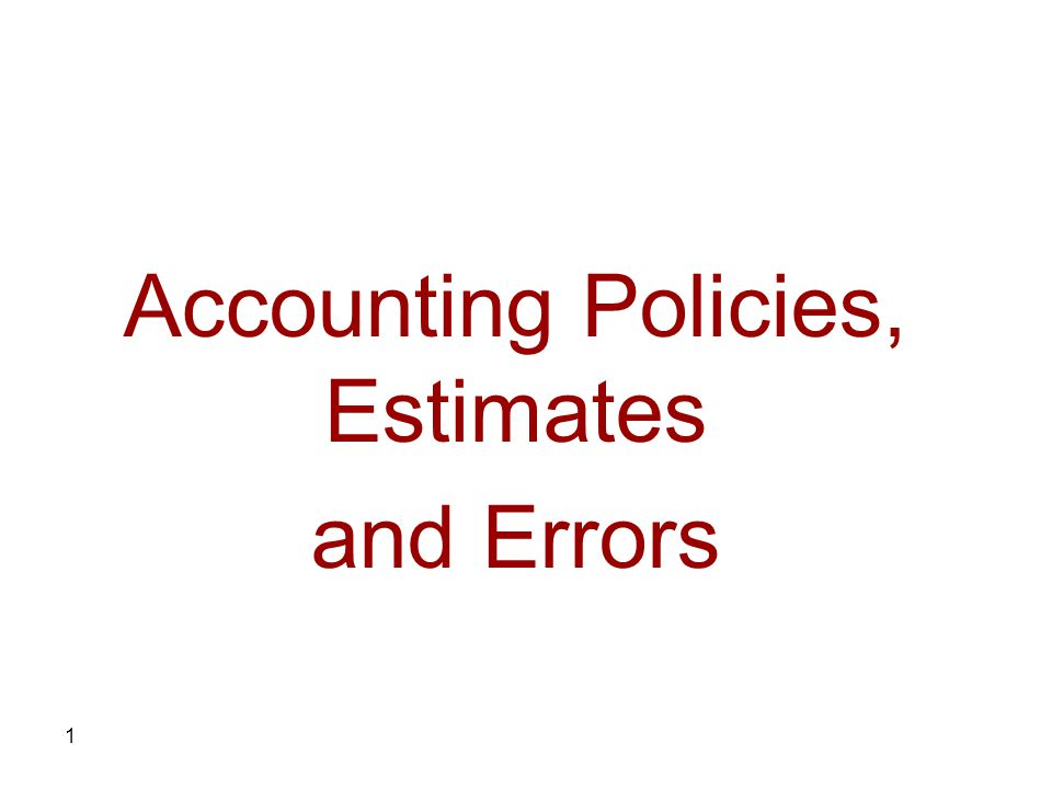 1 Accounting Policies, Estimates and Errors