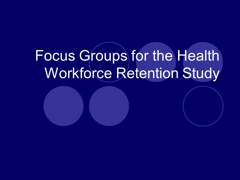 Focus Groups for the Health Workforce Retention Study