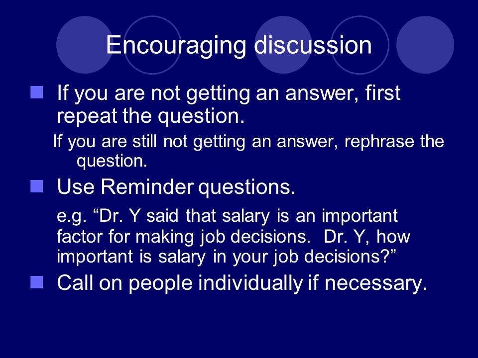 Encouraging discussion If you are not getting an answer, first repeat the question.
