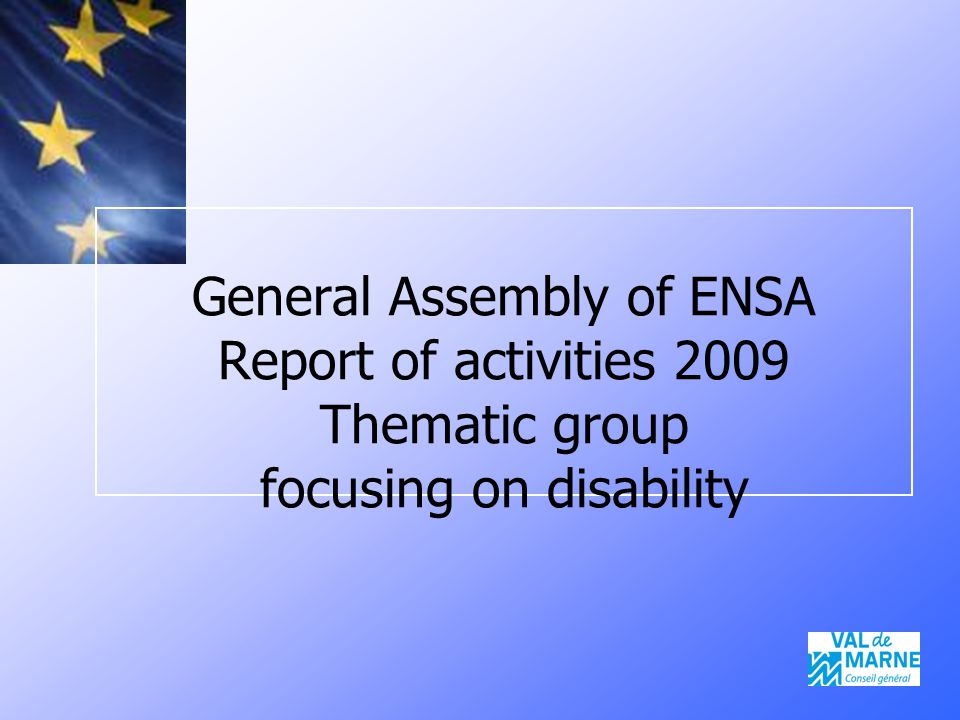 General Assembly of ENSA Report of activities 2009 Thematic group focusing on disability