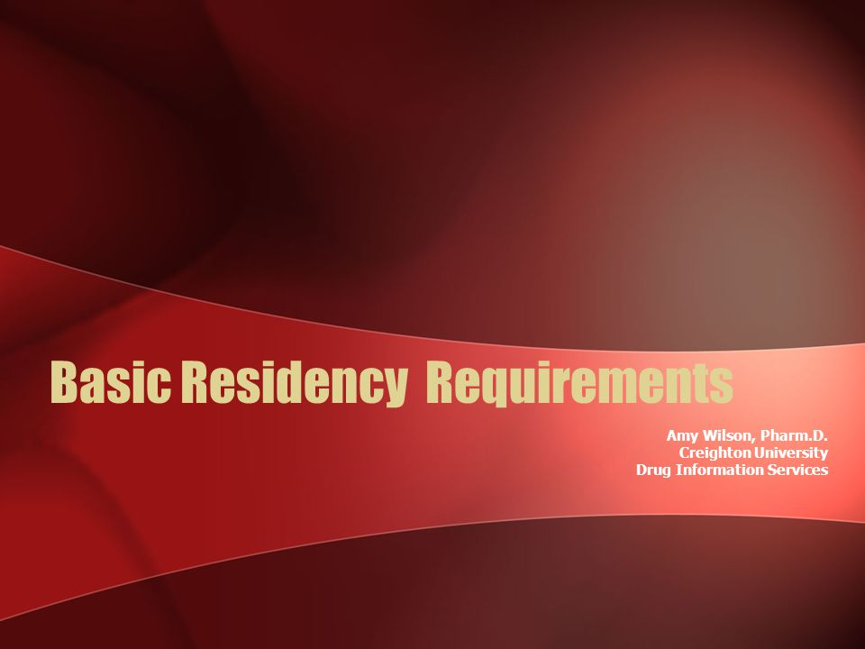 Basic Residency Requirements Amy Wilson, Pharm.D. Creighton University Drug Information Services