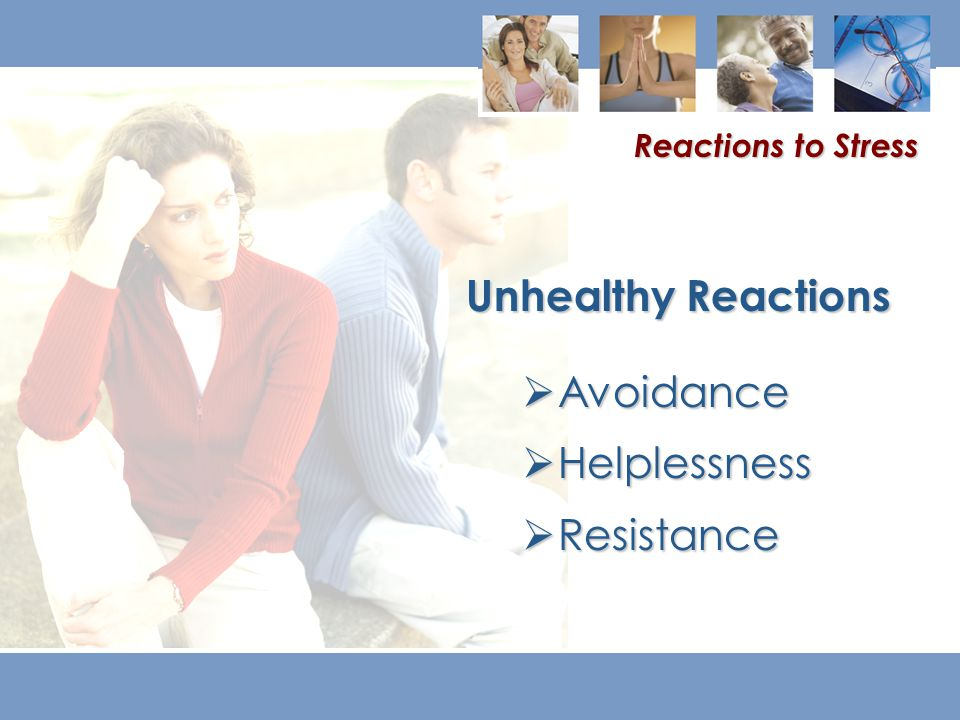  Avoidance  Helplessness  Resistance Unhealthy Reactions Reactions to Stress