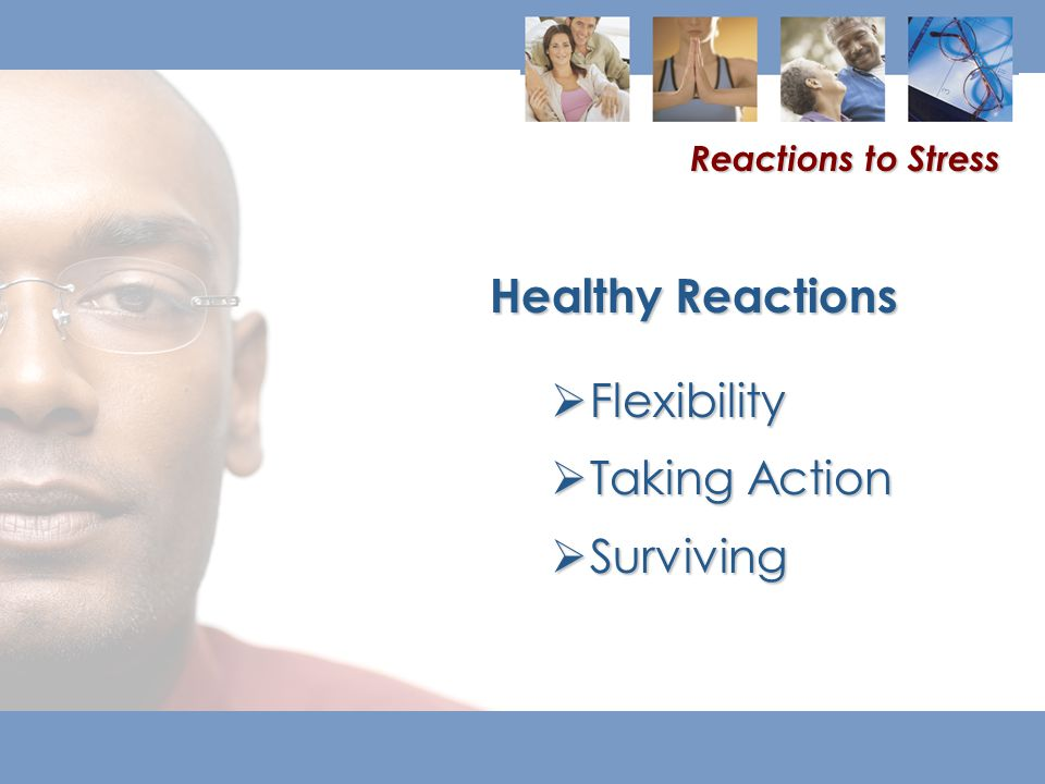  Flexibility  Taking Action  Surviving Healthy Reactions Reactions to Stress