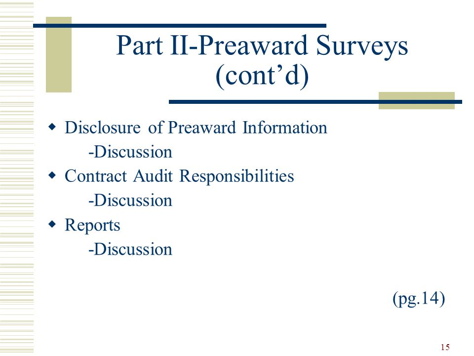 15 Part II-Preaward Surveys (cont'd)  Disclosure of Preaward Information -Discussion  Contract Audit Responsibilities -Discussion  Reports -Discussion (pg.14)