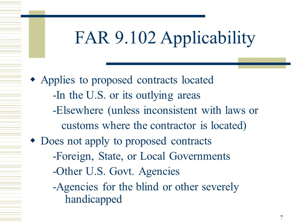 7 FAR Applicability  Applies to proposed contracts located -In the U.S.