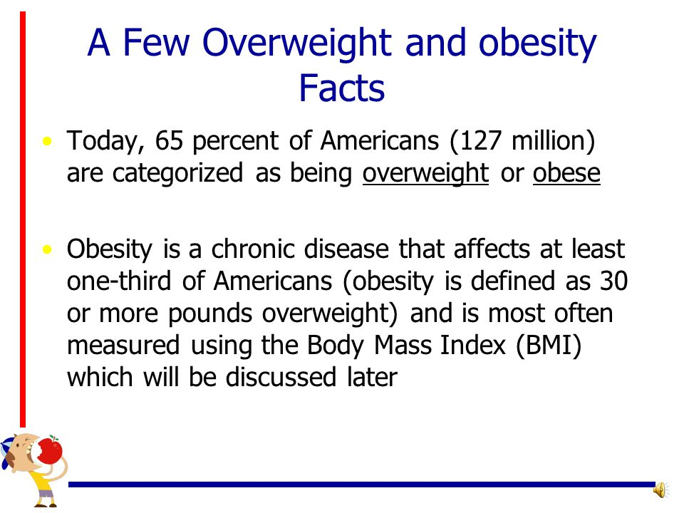 Definition of Overweight and Obesity for Adults According to the Centers for Disease Control (CDC), overweight and obesity are both labels for ranges of weight that are greater than what is generally considered healthy for a given height.