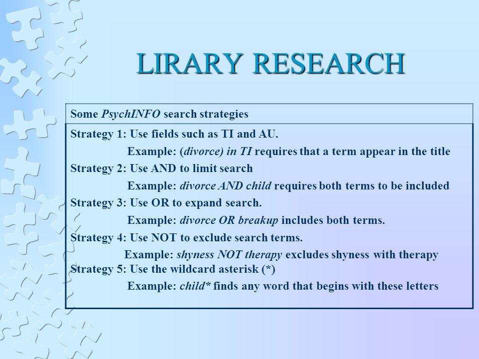 LIRARY RESEARCH Some PsychINFO search strategies Strategy 1: Use fields such as TI and AU.