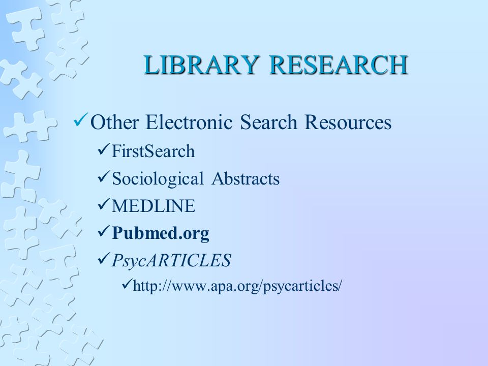 LIBRARY RESEARCH Other Electronic Search Resources FirstSearch Sociological Abstracts MEDLINE Pubmed.org PsycARTICLES