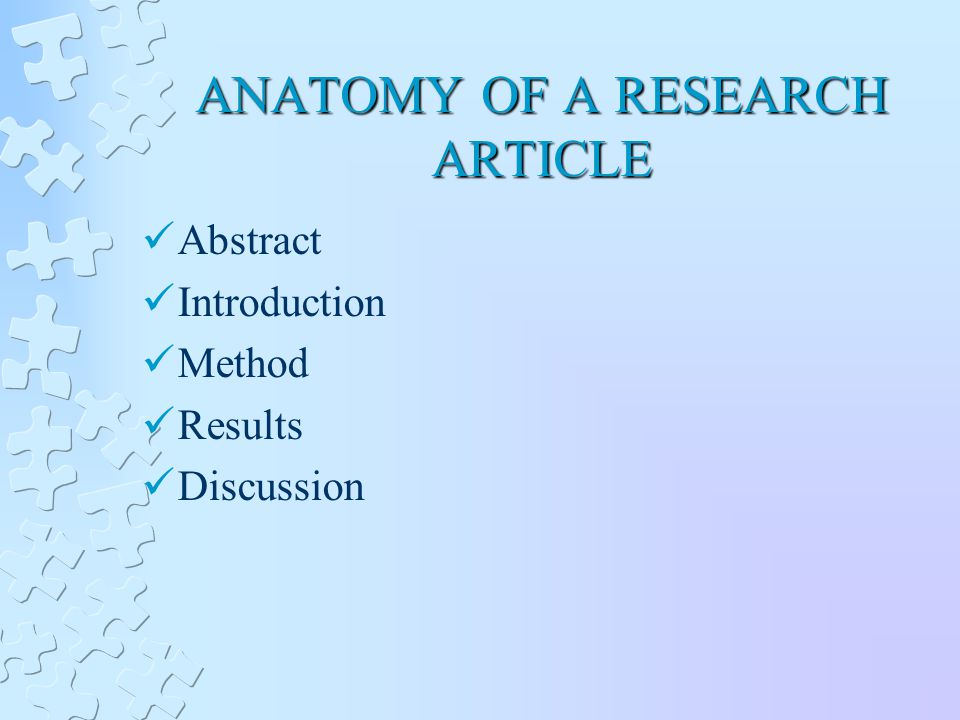 ANATOMY OF A RESEARCH ARTICLE Abstract Introduction Method Results Discussion