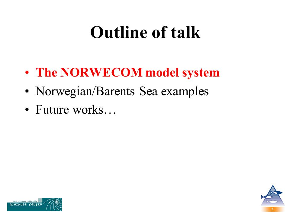 2 2 Outline of talk The NORWECOM model system Norwegian/Barents Sea examples Future works…