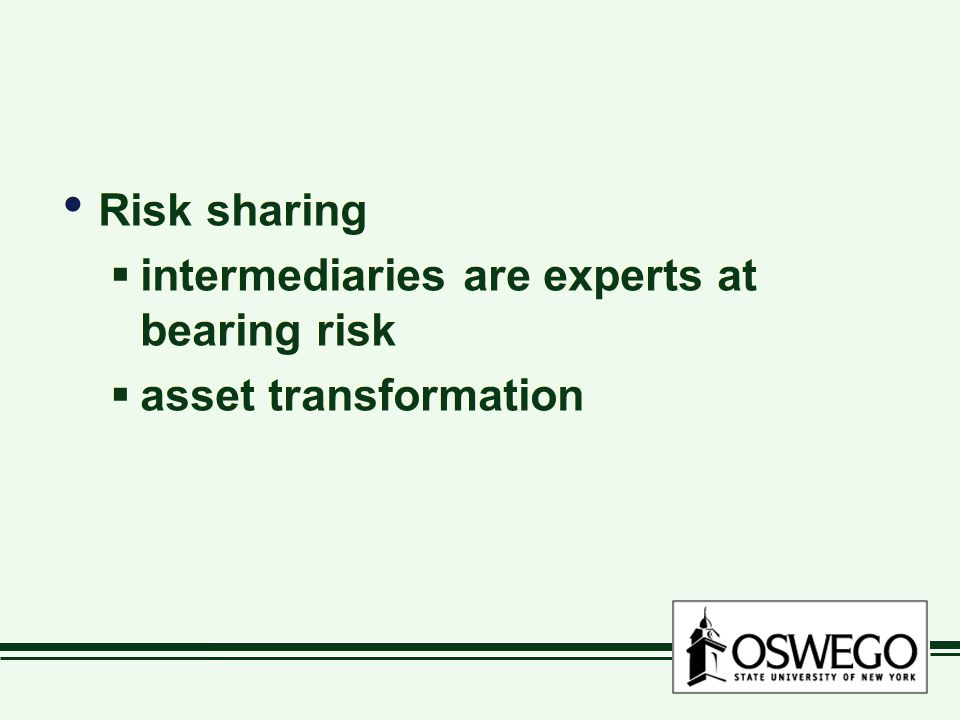 Risk sharing  intermediaries are experts at bearing risk  asset transformation Risk sharing  intermediaries are experts at bearing risk  asset transformation