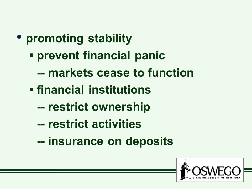 promoting stability  prevent financial panic -- markets cease to function  financial institutions -- restrict ownership -- restrict activities -- insurance on deposits promoting stability  prevent financial panic -- markets cease to function  financial institutions -- restrict ownership -- restrict activities -- insurance on deposits